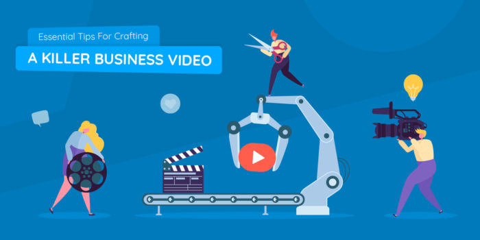 Essential tips for crafting a killer business video