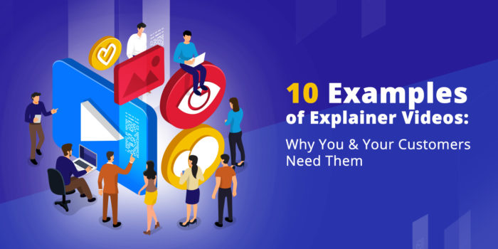 10 Examples of Explainer Videos: Why You & Your Customers Need Them